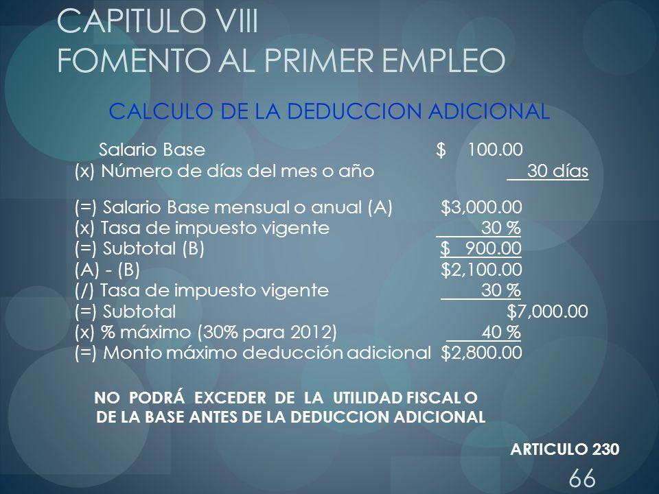 66 CALCULO DE LA DEDUCCION ADICIONAL Salario Base$ 100.00 (x) Número de días del mes o año 30 días (=) Salario Base mensual o anual (A) $3,000.00 (x)