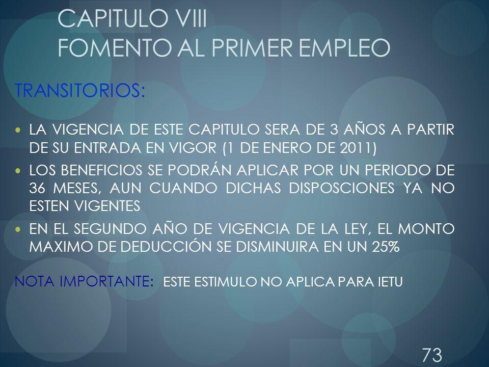 73 CAPITULO VIII FOMENTO AL PRIMER EMPLEO TRANSITORIOS: LA VIGENCIA DE ESTE CAPITULO SERA DE 3 AÑOS A PARTIR DE SU ENTRADA EN VIGOR (1 DE ENERO DE 201