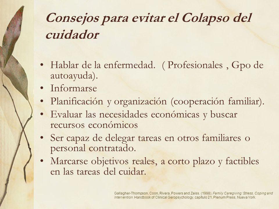 Consejos para evitar el Colapso del cuidador Hablar de la enfermedad. ( Profesionales, Gpo de autoayuda). Informarse Planificación y organización (coo