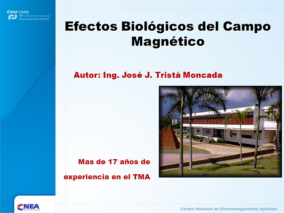 Efectos Biológicos del Campo Magnético Mas de 17 años de experiencia en el TMA Autor: Ing. José J. Tristá Moncada