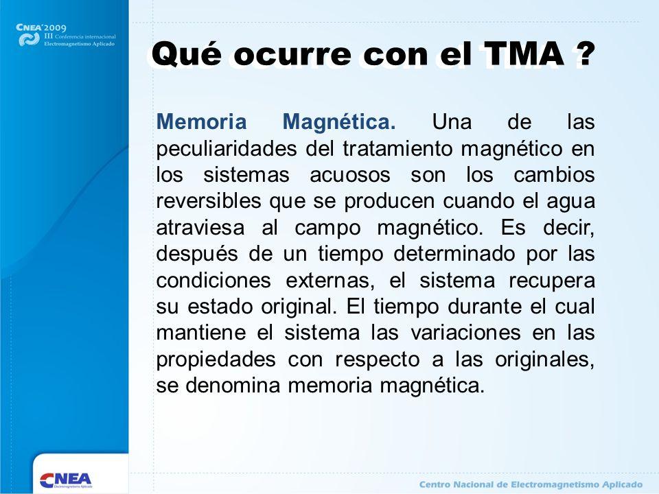 Qué ocurre con el TMA ? Memoria Magnética. Una de las peculiaridades del tratamiento magnético en los sistemas acuosos son los cambios reversibles que