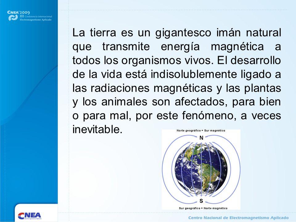 La tierra es un gigantesco imán natural que transmite energía magnética a todos los organismos vivos. El desarrollo de la vida está indisolublemente l