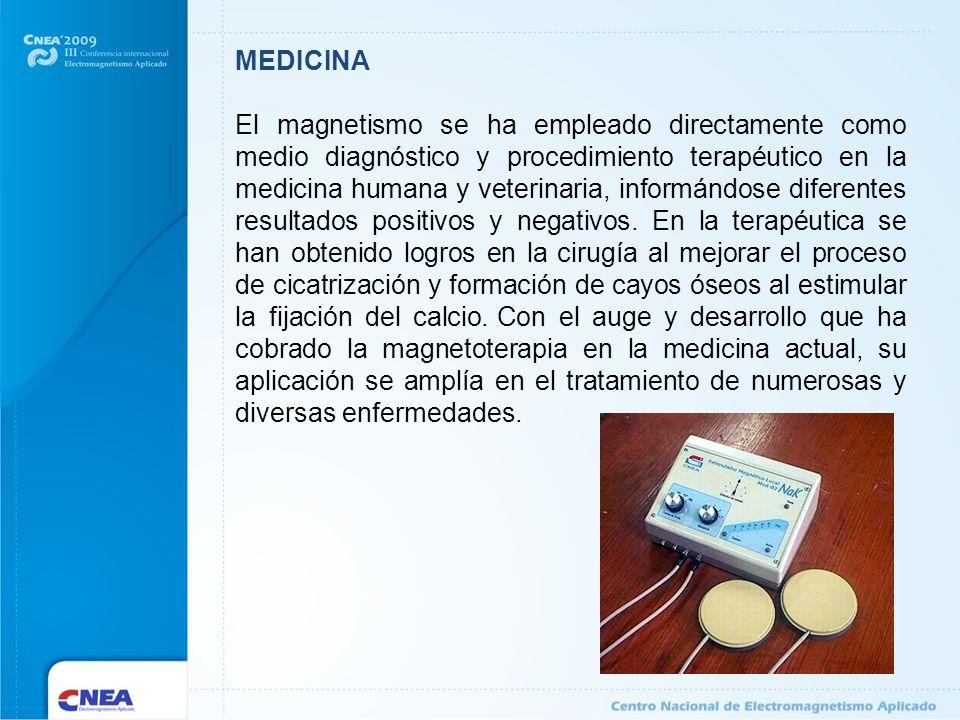 MEDICINA El magnetismo se ha empleado directamente como medio diagnóstico y procedimiento terapéutico en la medicina humana y veterinaria, informándos