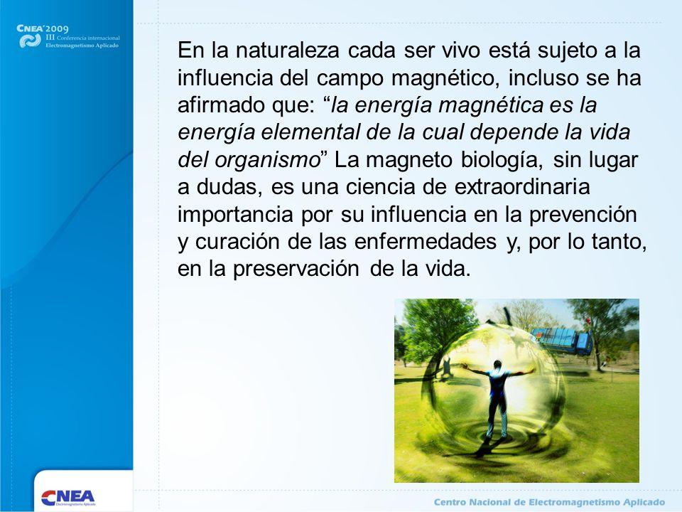 En la naturaleza cada ser vivo está sujeto a la influencia del campo magnético, incluso se ha afirmado que: la energía magnética es la energía element