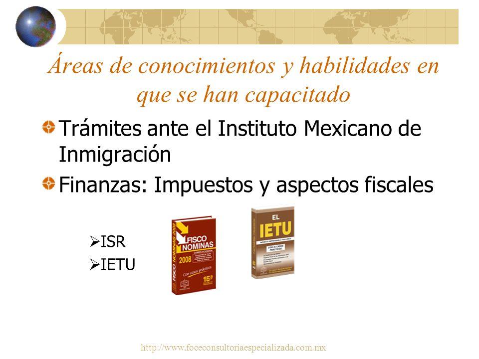 http://www.foceconsultoriaespecializada.com.mx Áreas de conocimientos y habilidades en que se han capacitado. Relaciones Laborales y obligaciones lega
