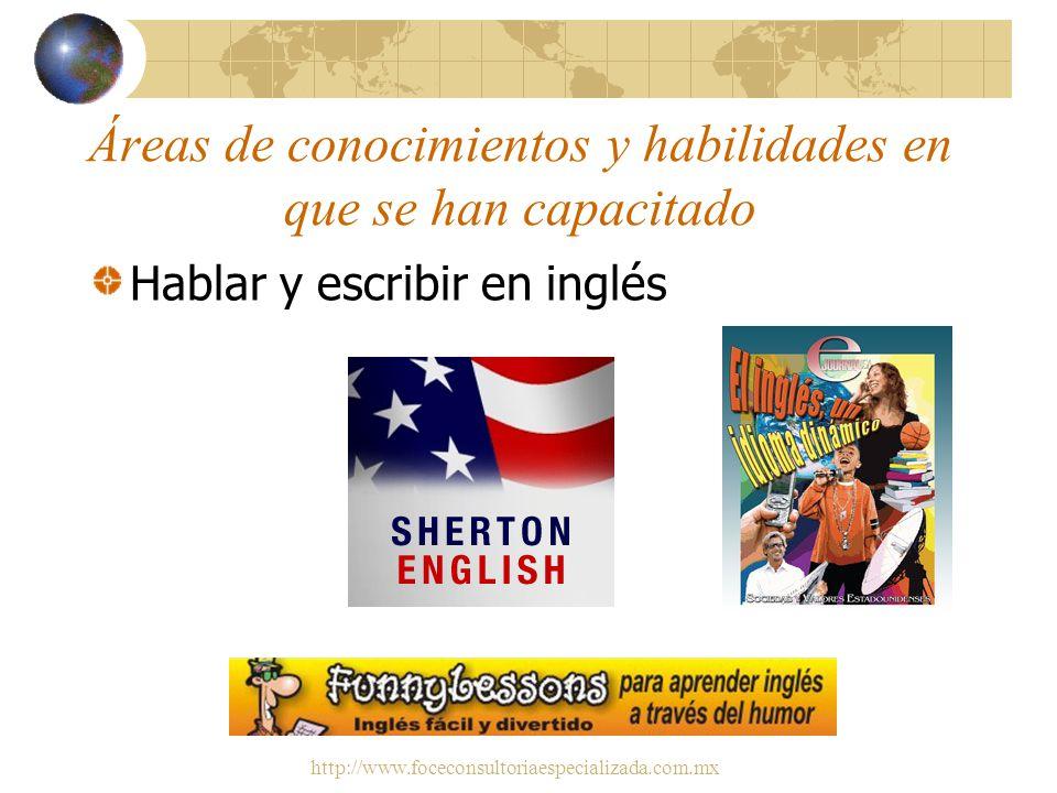 http://www.foceconsultoriaespecializada.com.mx Áreas de conocimientos y habilidades en que se han capacitado Servicio y satisfacción al cliente Relaci