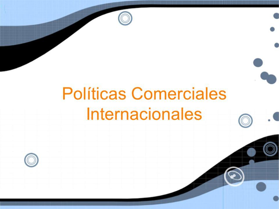 Políticas Comerciales Internacionales