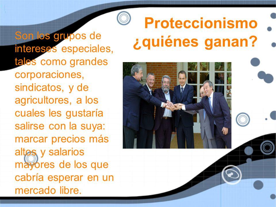 Proteccionismo ¿quiénes ganan.