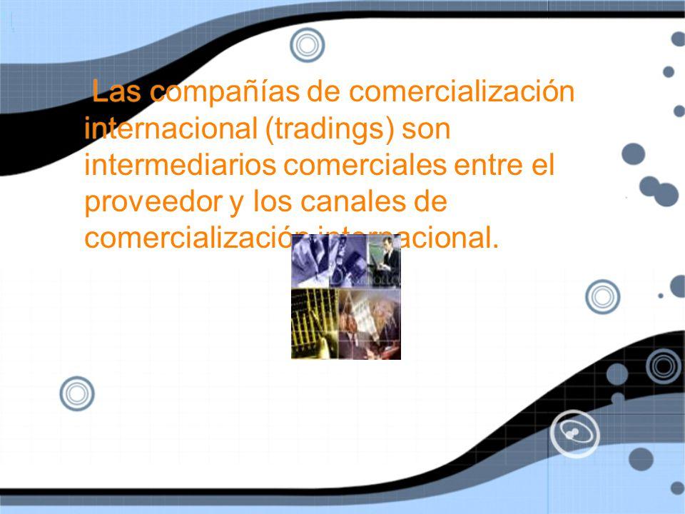 Las compañías de comercialización internacional (tradings) son intermediarios comerciales entre el proveedor y los canales de comercialización internacional.