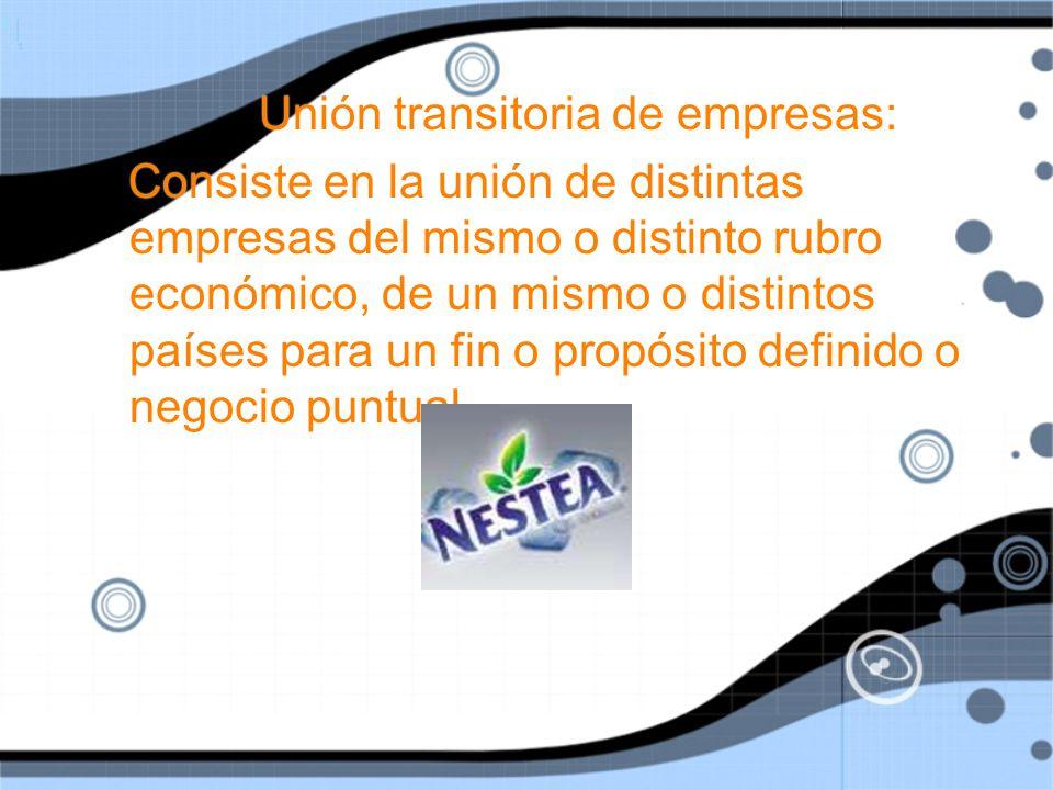 Unión transitoria de empresas: Consiste en la unión de distintas empresas del mismo o distinto rubro económico, de un mismo o distintos países para un fin o propósito definido o negocio puntual.