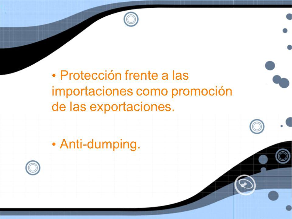 Protección frente a las importaciones como promoción de las exportaciones.