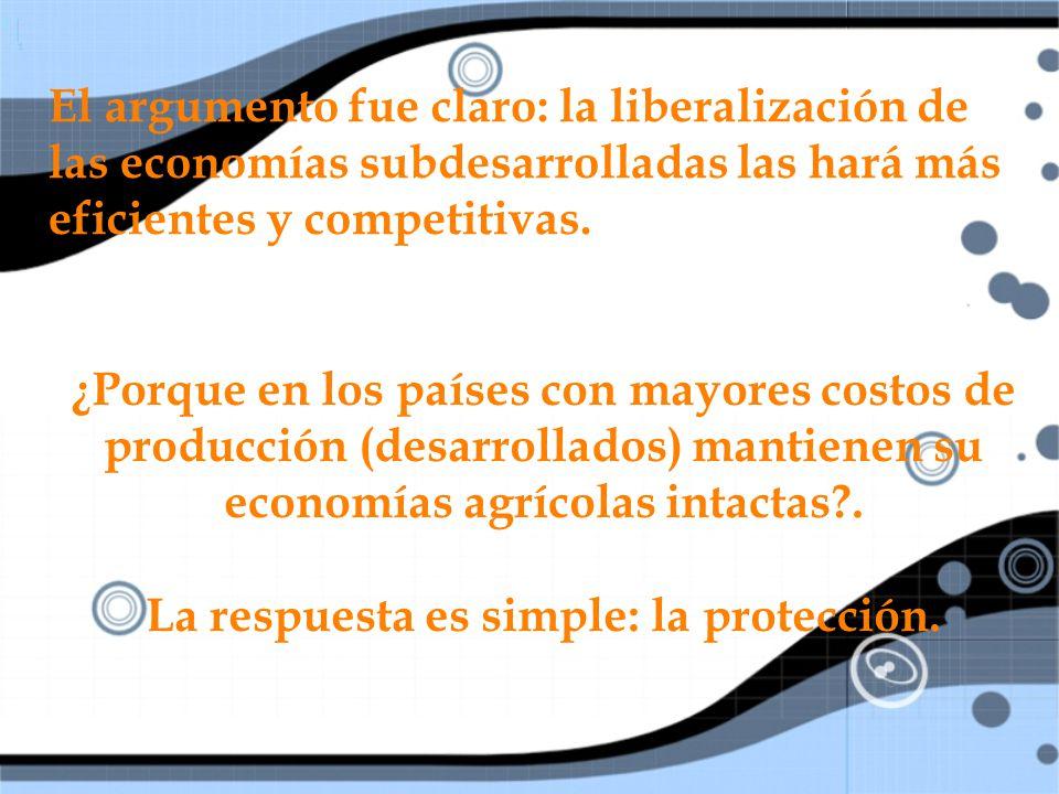 El argumento fue claro: la liberalización de las economías subdesarrolladas las hará más eficientes y competitivas.