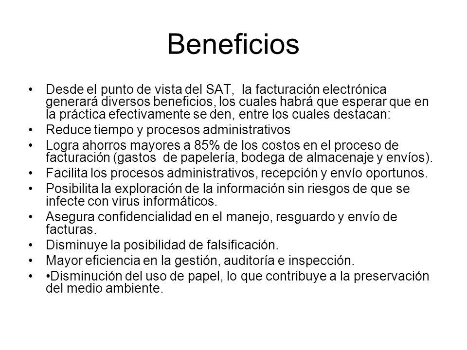 Beneficios Desde el punto de vista del SAT, la facturación electrónica generará diversos beneficios, los cuales habrá que esperar que en la práctica e