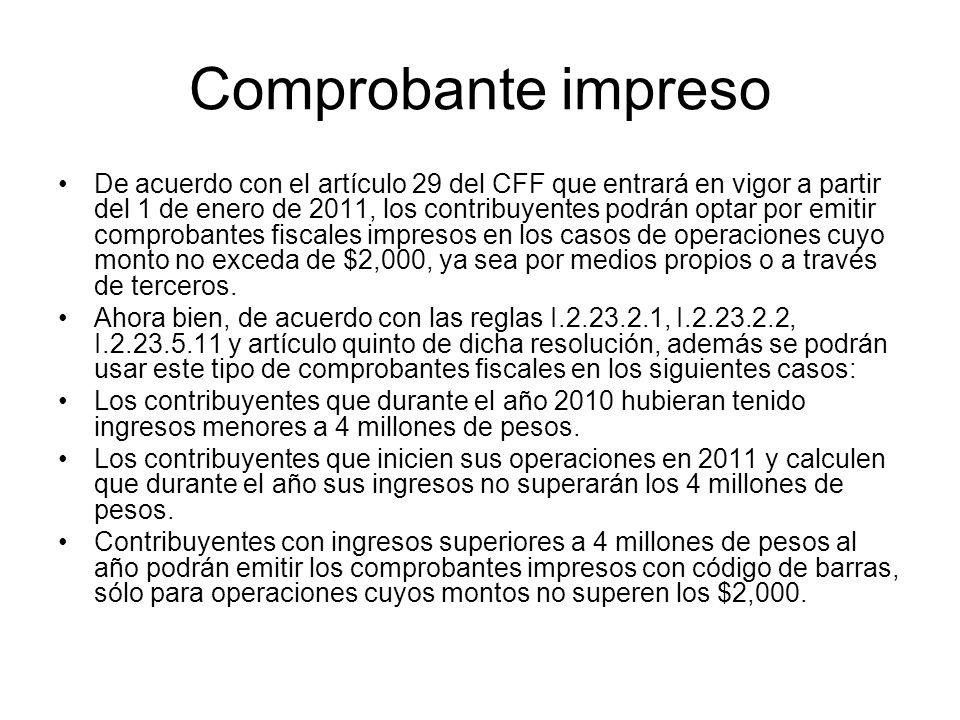Comprobante impreso De acuerdo con el artículo 29 del CFF que entrará en vigor a partir del 1 de enero de 2011, los contribuyentes podrán optar por em