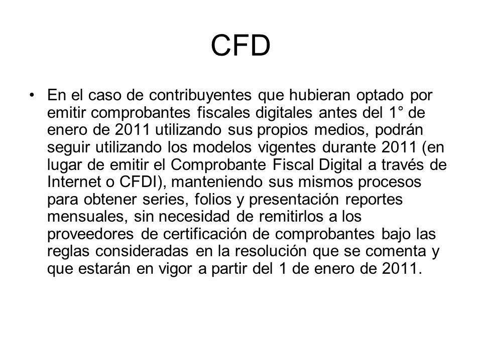 CFD En el caso de contribuyentes que hubieran optado por emitir comprobantes fiscales digitales antes del 1° de enero de 2011 utilizando sus propios m
