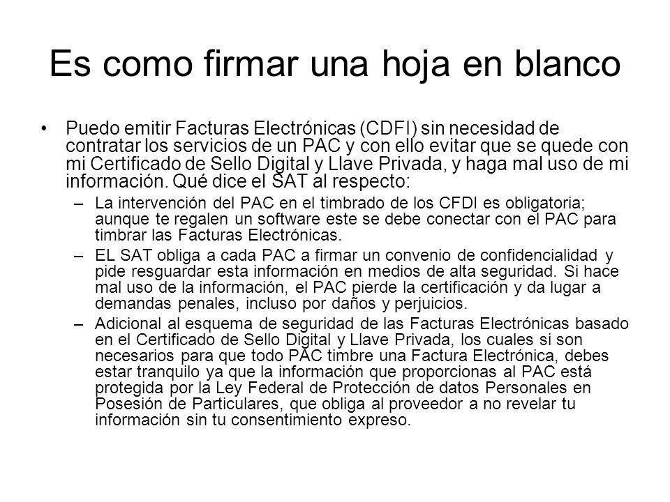 Es como firmar una hoja en blanco Puedo emitir Facturas Electrónicas (CDFI) sin necesidad de contratar los servicios de un PAC y con ello evitar que s