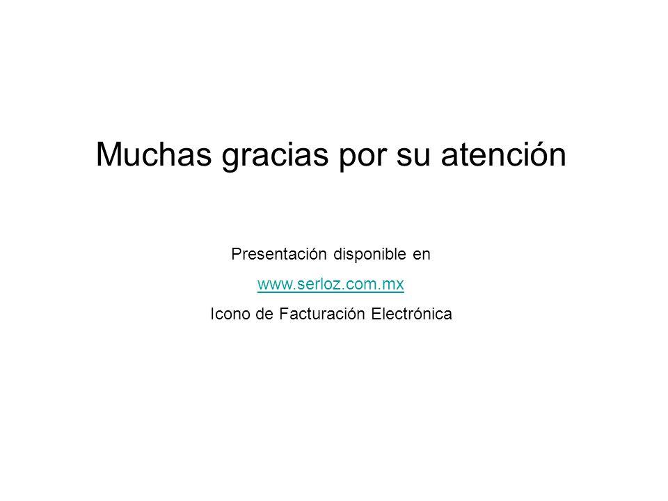 Muchas gracias por su atención Presentación disponible en www.serloz.com.mx Icono de Facturación Electrónica