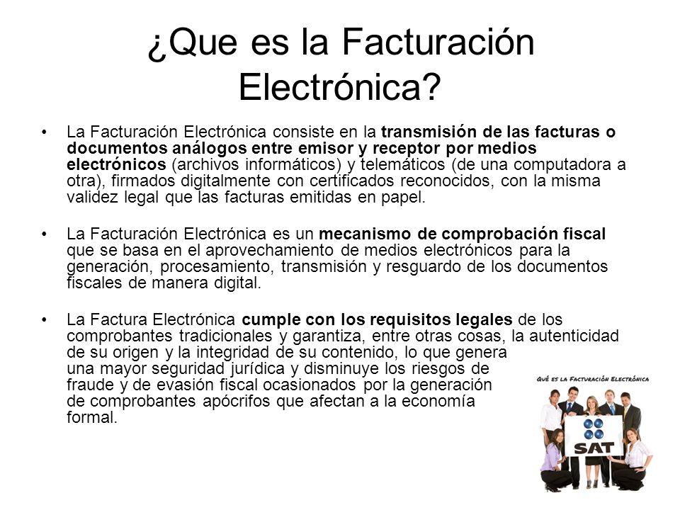 ¿Que es la Facturación Electrónica? La Facturación Electrónica consiste en la transmisión de las facturas o documentos análogos entre emisor y recepto