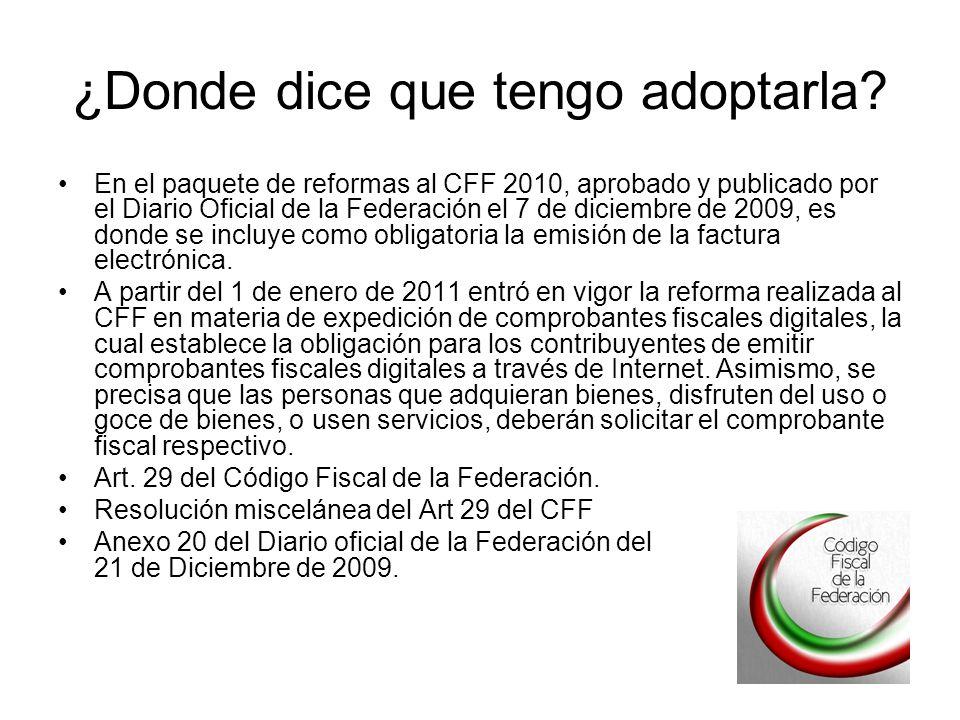 ¿Donde dice que tengo adoptarla? En el paquete de reformas al CFF 2010, aprobado y publicado por el Diario Oficial de la Federación el 7 de diciembre
