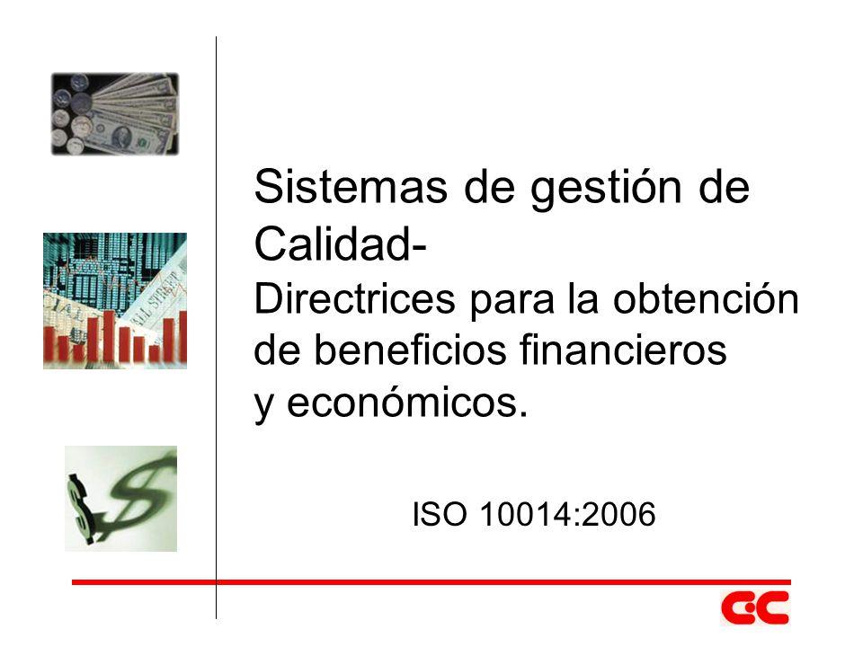 Sistemas de gestión de Calidad- Directrices para la obtención de beneficios financieros y económicos. ISO 10014:2006