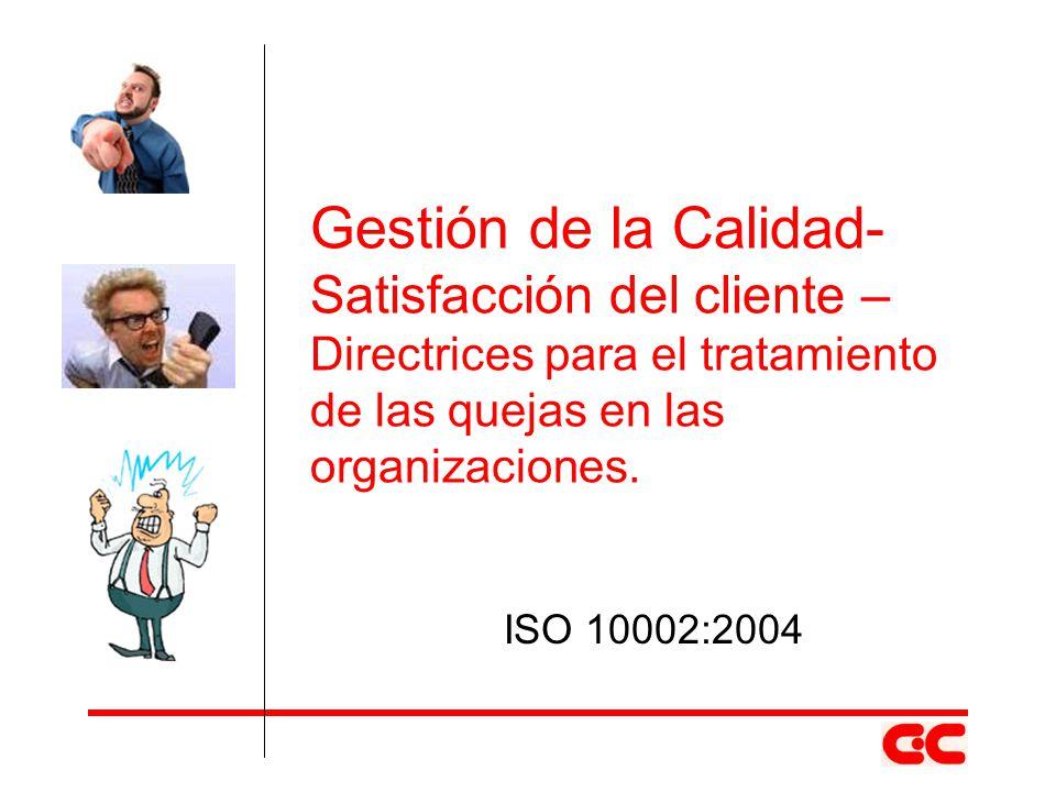 Gestión de la Calidad- Satisfacción del cliente – Directrices para el tratamiento de las quejas en las organizaciones. ISO 10002:2004