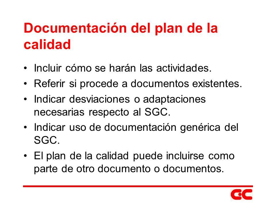 Documentación del plan de la calidad Incluir cómo se harán las actividades. Referir si procede a documentos existentes. Indicar desviaciones o adaptac