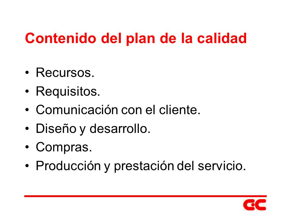 Contenido del plan de la calidad Recursos. Requisitos. Comunicación con el cliente. Diseño y desarrollo. Compras. Producción y prestación del servicio