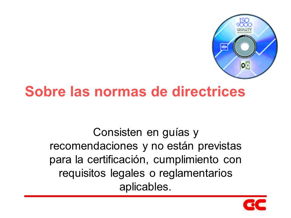 Sobre las normas de directrices Consisten en guías y recomendaciones y no están previstas para la certificación, cumplimiento con requisitos legales o