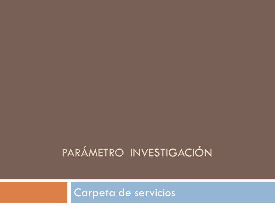 PARÁMETRO INVESTIGACIÓN Carpeta de servicios