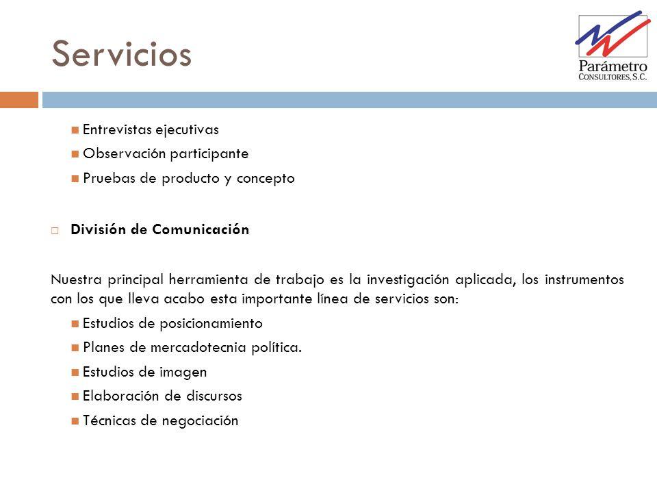 Servicios Entrevistas ejecutivas Observación participante Pruebas de producto y concepto División de Comunicación Nuestra principal herramienta de tra