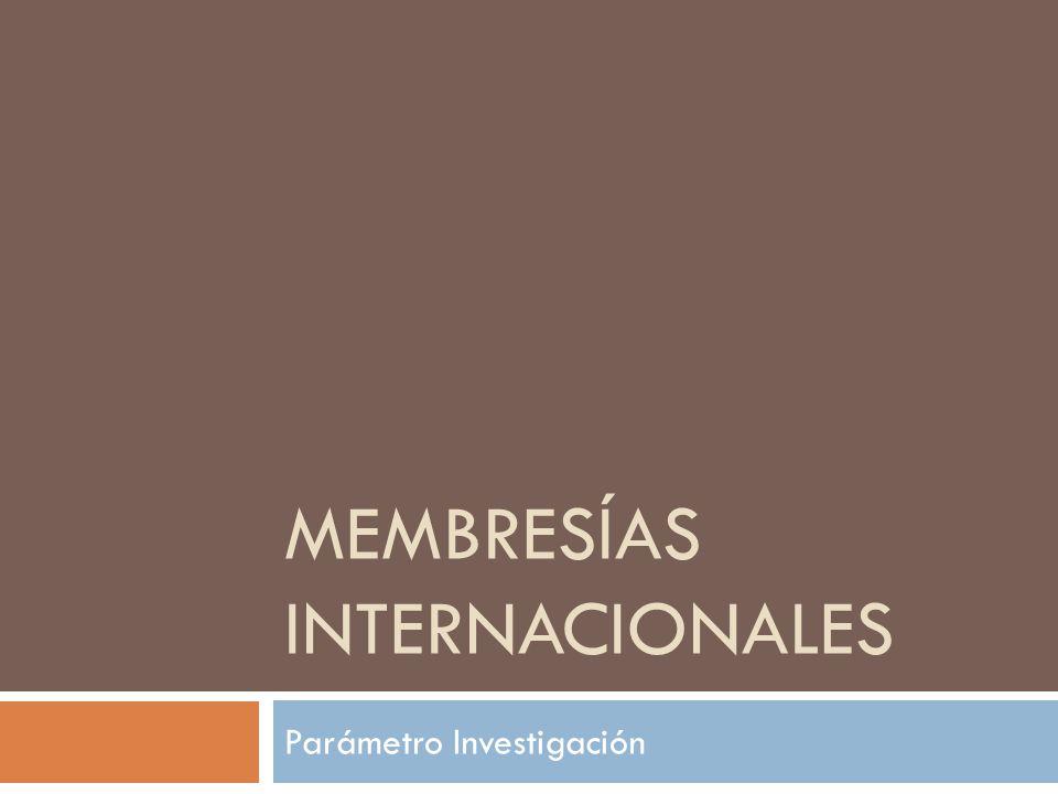 MEMBRESÍAS INTERNACIONALES Parámetro Investigación