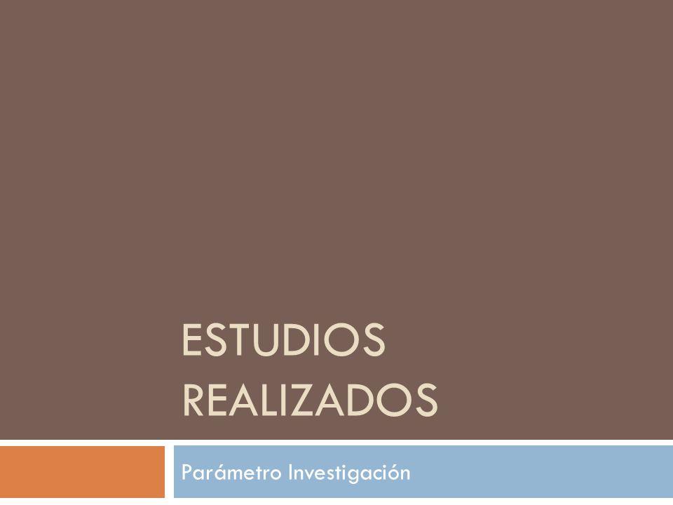 ESTUDIOS REALIZADOS Parámetro Investigación