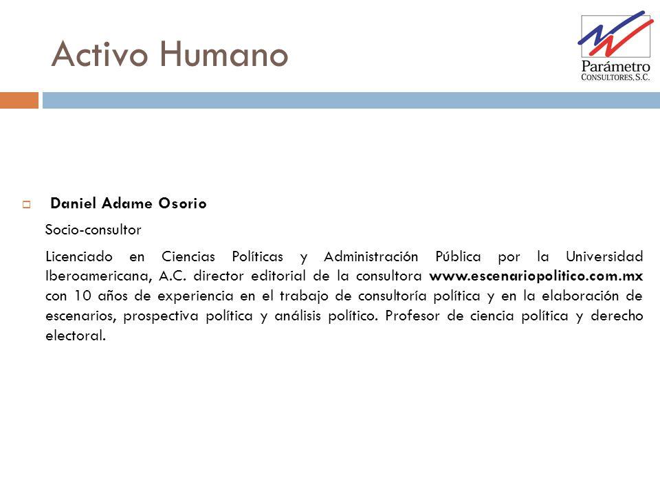 Activo Humano Daniel Adame Osorio Socio-consultor Licenciado en Ciencias Políticas y Administración Pública por la Universidad Iberoamericana, A.C. di