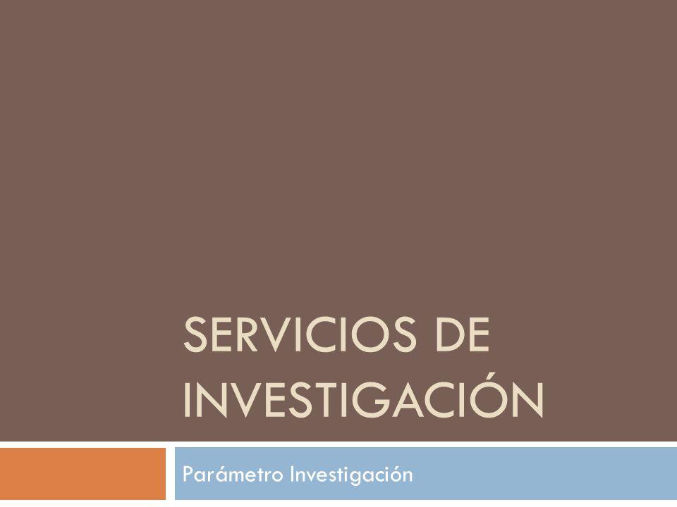 SERVICIOS DE INVESTIGACIÓN Parámetro Investigación