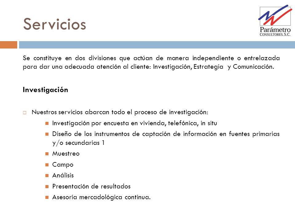 Servicios Se constituye en dos divisiones que actúan de manera independiente o entrelazada para dar una adecuada atención al cliente: Investigación, E