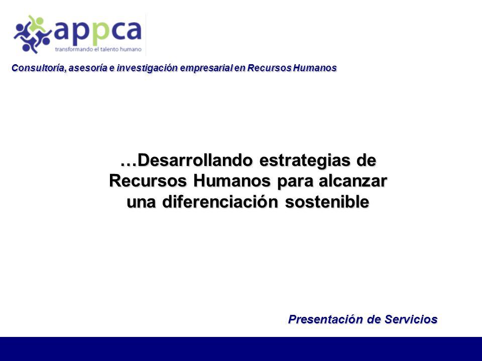 …Desarrollando estrategias de Recursos Humanos para alcanzar una diferenciación sostenible Presentación de Servicios Consultoría, asesoría e investigación empresarial en Recursos Humanos