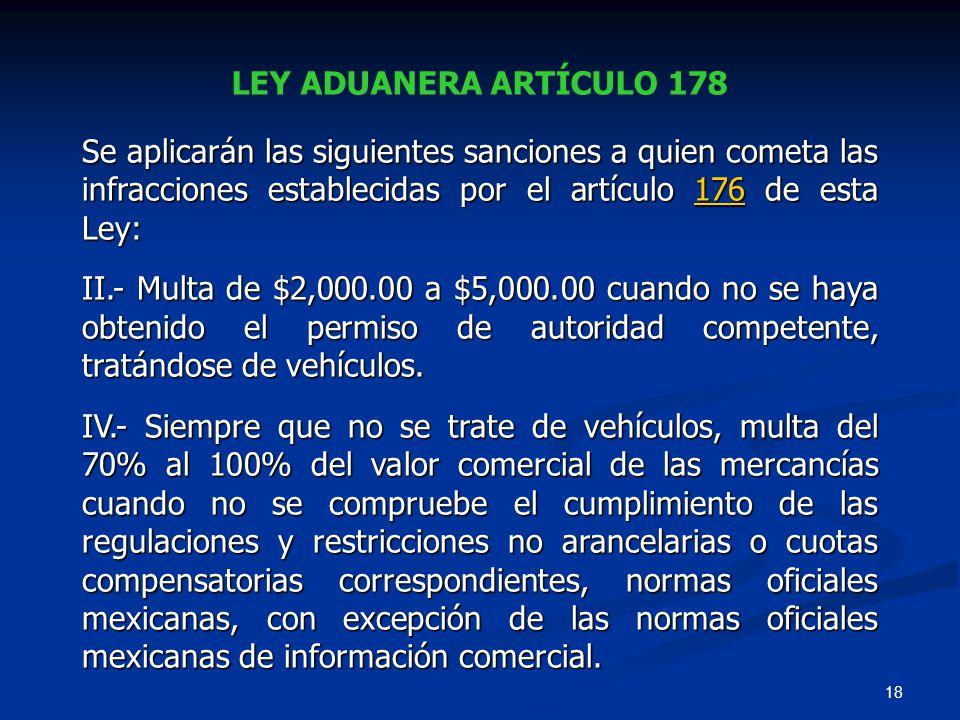 18 LEY ADUANERA ARTÍCULO 178 Se aplicarán las siguientes sanciones a quien cometa las infracciones establecidas por el artículo 176 de esta Ley: 176 I