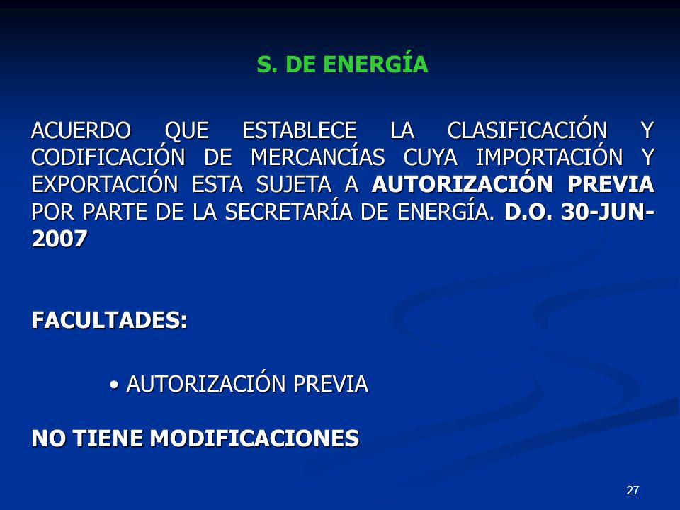 27 S. DE ENERGÍA ACUERDO QUE ESTABLECE LA CLASIFICACIÓN Y CODIFICACIÓN DE MERCANCÍAS CUYA IMPORTACIÓN Y EXPORTACIÓN ESTA SUJETA A AUTORIZACIÓN PREVIA