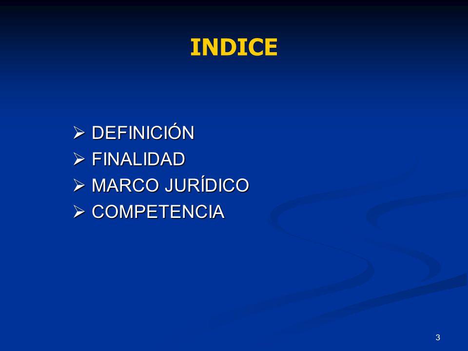 3 DEFINICIÓN DEFINICIÓN FINALIDAD FINALIDAD MARCO JURÍDICO MARCO JURÍDICO COMPETENCIA COMPETENCIA INDICE
