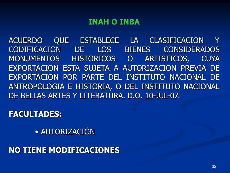 32 INAH O INBA ACUERDO QUE ESTABLECE LA CLASIFICACION Y CODIFICACION DE LOS BIENES CONSIDERADOS MONUMENTOS HISTORICOS O ARTISTICOS, CUYA EXPORTACION E