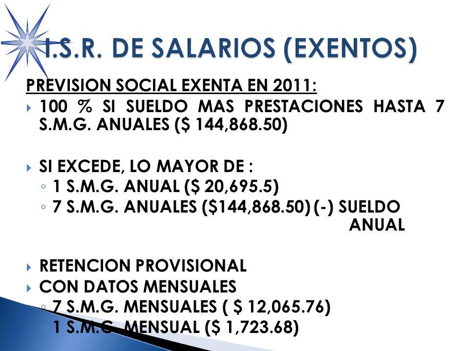 PREVISION SOCIAL EXENTA EN 2011: 100 % SI SUELDO MAS PRESTACIONES HASTA 7 S.M.G.