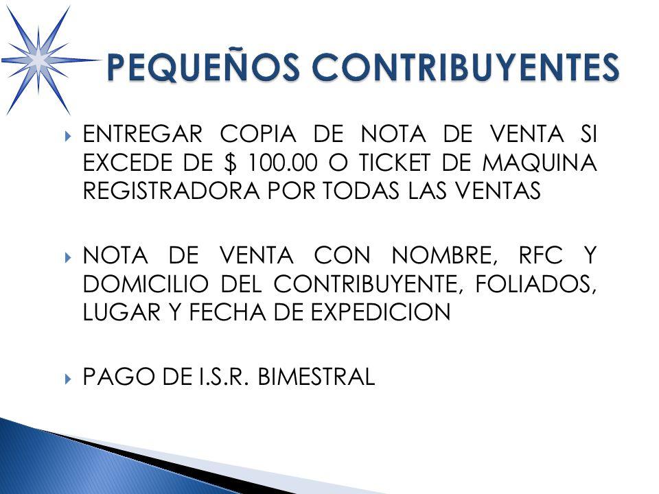 ENTREGAR COPIA DE NOTA DE VENTA SI EXCEDE DE $ 100.00 O TICKET DE MAQUINA REGISTRADORA POR TODAS LAS VENTAS NOTA DE VENTA CON NOMBRE, RFC Y DOMICILIO DEL CONTRIBUYENTE, FOLIADOS, LUGAR Y FECHA DE EXPEDICION PAGO DE I.S.R.