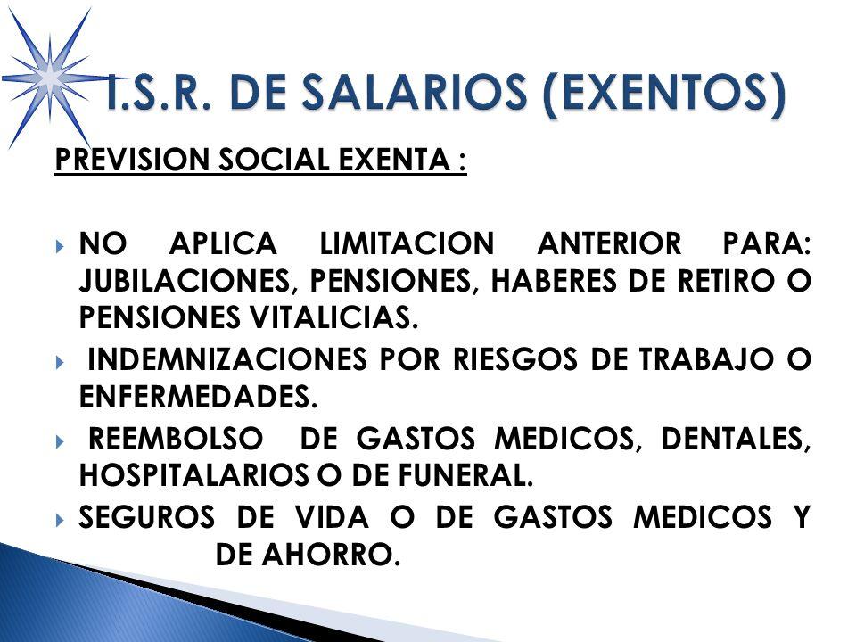 PREVISION SOCIAL EXENTA : NO APLICA LIMITACION ANTERIOR PARA: JUBILACIONES, PENSIONES, HABERES DE RETIRO O PENSIONES VITALICIAS.