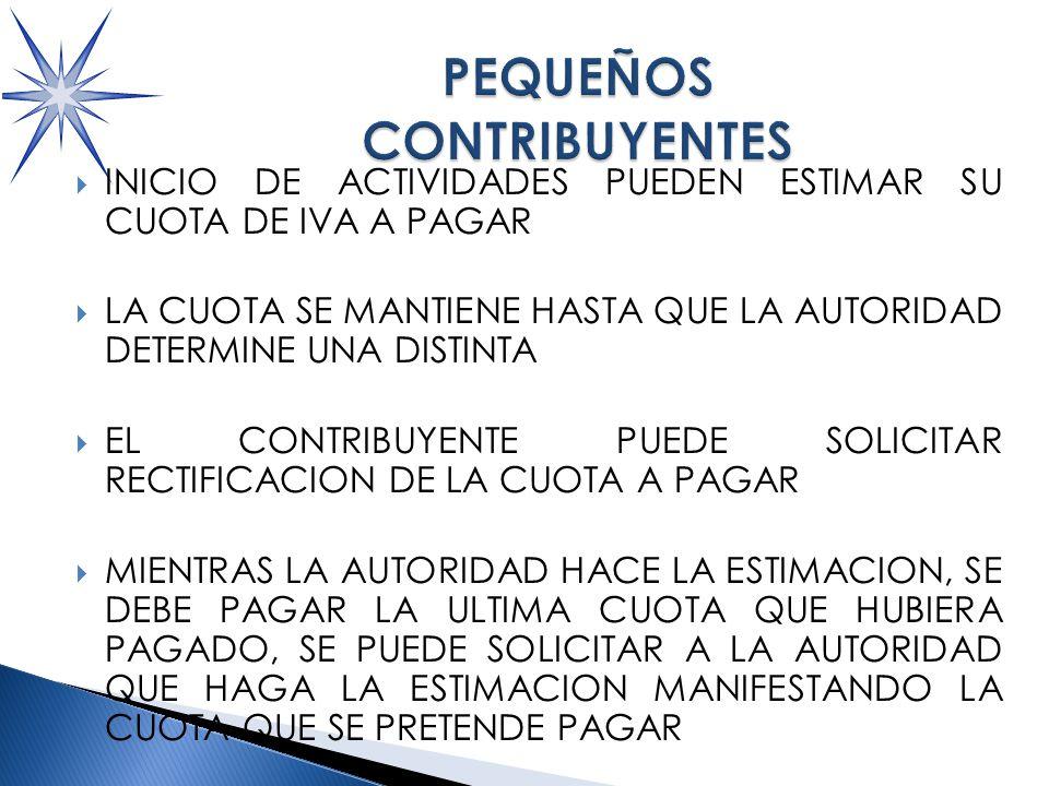 INICIO DE ACTIVIDADES PUEDEN ESTIMAR SU CUOTA DE IVA A PAGAR LA CUOTA SE MANTIENE HASTA QUE LA AUTORIDAD DETERMINE UNA DISTINTA EL CONTRIBUYENTE PUEDE SOLICITAR RECTIFICACION DE LA CUOTA A PAGAR MIENTRAS LA AUTORIDAD HACE LA ESTIMACION, SE DEBE PAGAR LA ULTIMA CUOTA QUE HUBIERA PAGADO, SE PUEDE SOLICITAR A LA AUTORIDAD QUE HAGA LA ESTIMACION MANIFESTANDO LA CUOTA QUE SE PRETENDE PAGAR