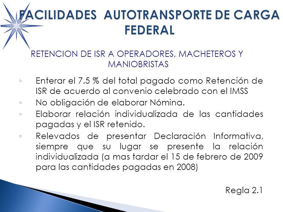 RETENCION DE ISR A OPERADORES, MACHETEROS Y MANIOBRISTAS Enterar el 7.5 % del total pagado como Retención de ISR de acuerdo al convenio celebrado con el IMSS No obligación de elaborar Nómina.