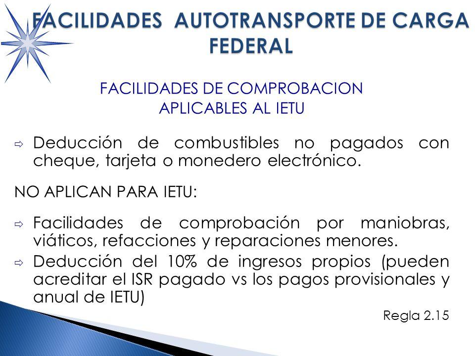 FACILIDADES DE COMPROBACION APLICABLES AL IETU Deducción de combustibles no pagados con cheque, tarjeta o monedero electrónico.