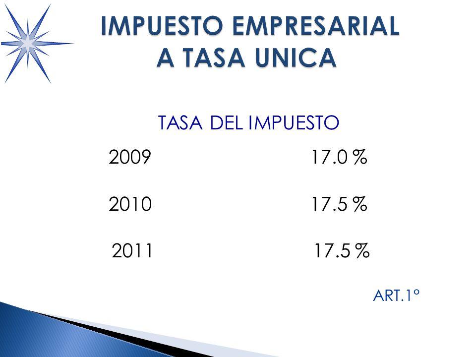 TASA DEL IMPUESTO 2009 17.0 % 2010 17.5 % 2011 17.5 % ART.1°