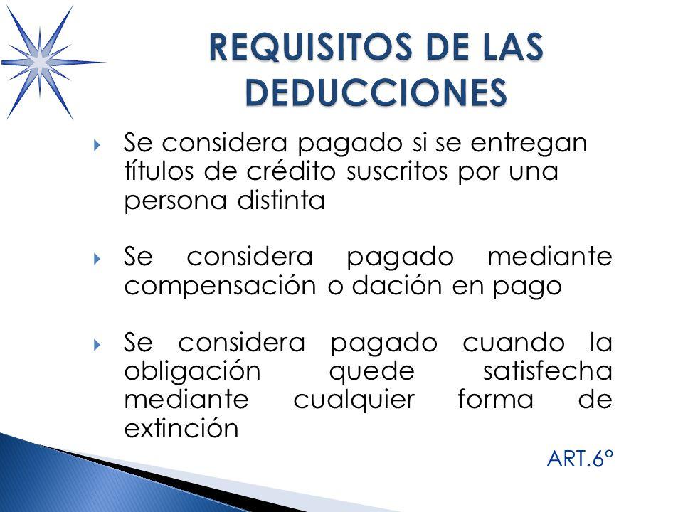 Se considera pagado si se entregan títulos de crédito suscritos por una persona distinta Se considera pagado mediante compensación o dación en pago Se considera pagado cuando la obligación quede satisfecha mediante cualquier forma de extinción ART.6°