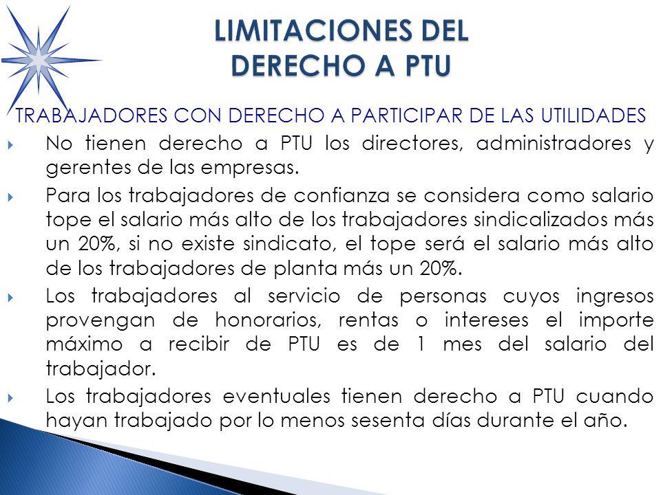 TRABAJADORES CON DERECHO A PARTICIPAR DE LAS UTILIDADES No tienen derecho a PTU los directores, administradores y gerentes de las empresas.