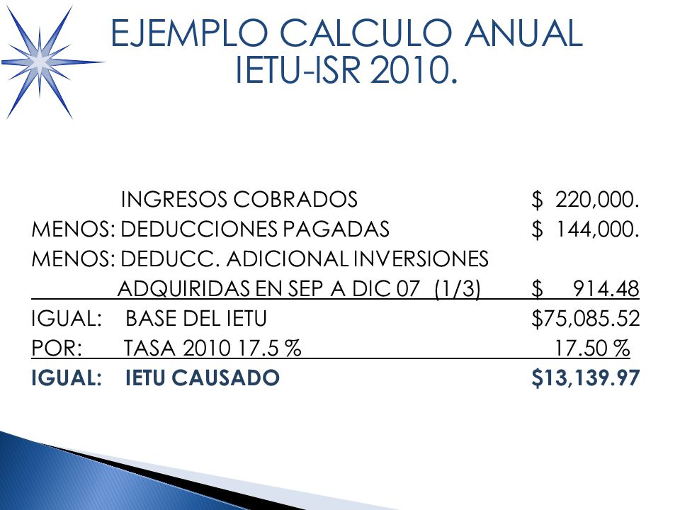 CALCULO IETU 2010: INGRESOS COBRADOS $ 220,000.MENOS: DEDUCCIONES PAGADAS $ 144,000.